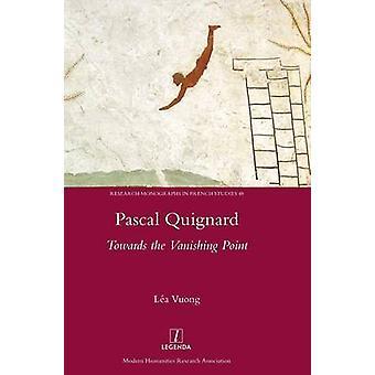 Pascal Quignard Towards the Vanishing Point by Vuong & La