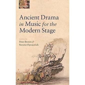 Ancient Drama in Music for the Modern Stage by Brown & Peter