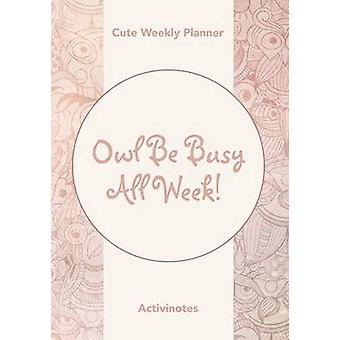 Owl Be Busy All Week Cute Weekly Planner by Activinotes