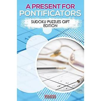 A Present for Pontificators  Sudoku Puzzles Gift Edition by Brain Jogging Puzzles
