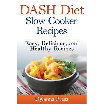DASH Diet Slow Cooker Recipes Easy Delicious and Healthy LowSodium Recipes by Dylanna & Press