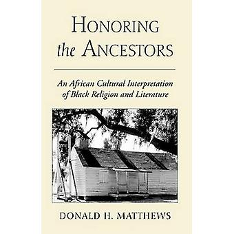 Honoring the Ancestors An African Cultural Interpretation of Black Religion and Literature von Matthews & Donald H.