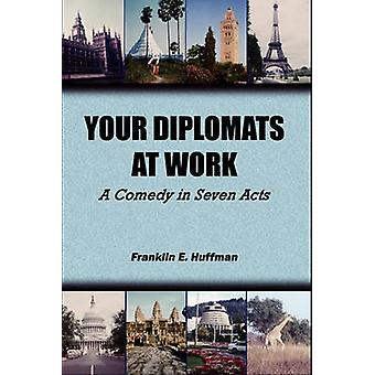Your Diplomats at Work A Comedy in Seven Acts by Huffman & Franklin E.