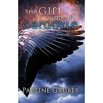 The Girl and the Gargoyle Book Two of The Girl and the Raven Series by Gruber & Pauline
