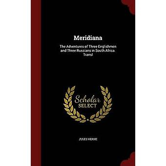 Meridiana The Adventures of Three Englishmen and Three Russians in South Africa. Transl by Verne & Jules