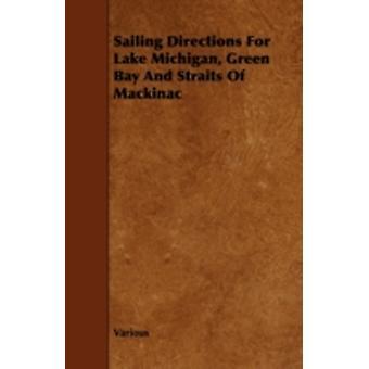 Sailing Directions for Lake Michigan Green Bay and Straits of Mackinac by Various