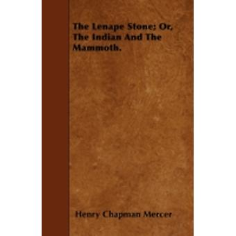 The Lenape Stone Or The Indian And The Mammoth. by Mercer & Henry Chapman