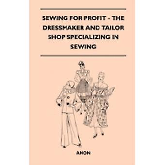 Sewing For Profit  The Dressmaker And Tailor Shop Specializing In Sewing by Anon