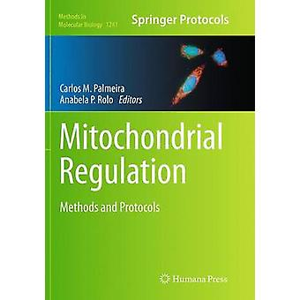 Mitochondrial Regulation by Edited by Carlos M Palmeira & Edited by Anabela Pinto Rolo