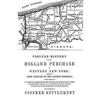 Pioneer History of the Holland Land Purchase of Western New York Embracing Some Account of the Ancient Remains by Turner & Orsamus