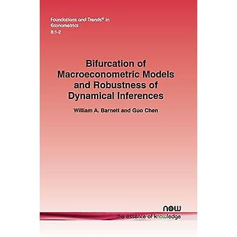 Bifurcation of Macroeconometric Models and Robustness of Dynamical Inferences by Barnett & William A.