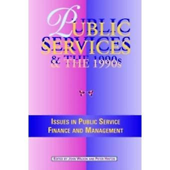 Public Services in the 1990s Issues in Public Service Finance and Management by Wilson & John