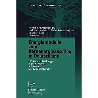 Energiemodelle zum Kernenergieausstieg in Deutschland  Effekte und Wirkungen eines Verzichts auf Strom aus Kernkraftwerken by Forum Fr Energiemodelle Und Energiewirt