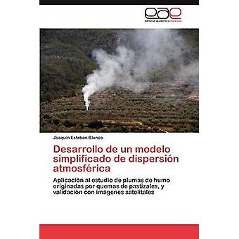 Desarrollo de Un Modelo Simplificado de Dispersion Atmosferica by Blanco & Joaqu N. Esteban
