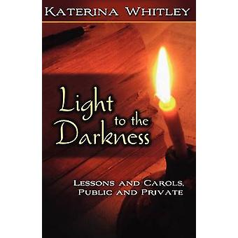 Light to the Darkness Lessons and Carols Public and Private by Whitley & Katerina Katsarka