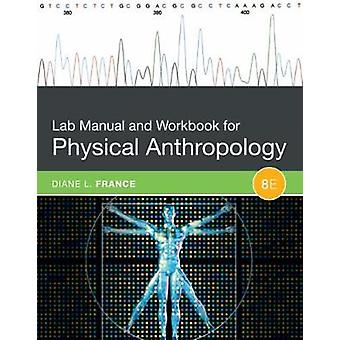 Lab Manual and Workbook for Physical Anthropology by Diane France