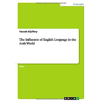 The Influence of English Language in the Arab World by Yacoub Aljaffe