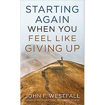 Starting Again When You Feel Like Giving Up by John F. Westfall - 978