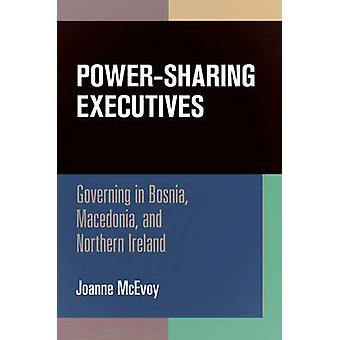 Power-Sharing Executives - Governing in Bosnia - Macedonia - and North