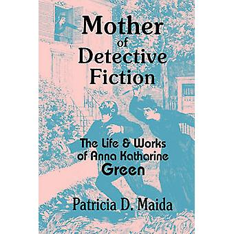 Mother of Detective Fiction - the Life and Works of Anna Katharine Gre