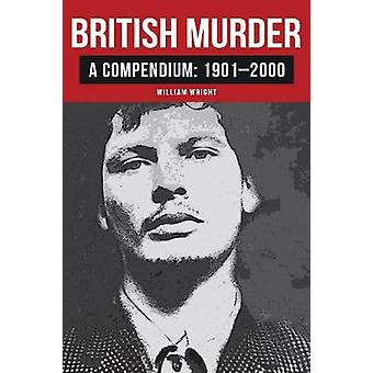 British Murder - A Compendium - 1901-2000 by William Wright - 978144568
