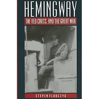 Hemingway - the Red Cross - and the Great War by Steven Florczyk - 97