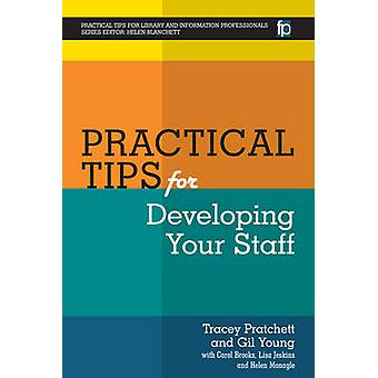 Practical Tips for Developing Your Staff by Gill Young - Tracey Pratc