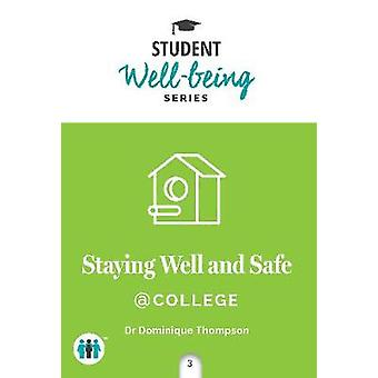 Staying Well and Safe at College by Dominique Thompson - 978178956095