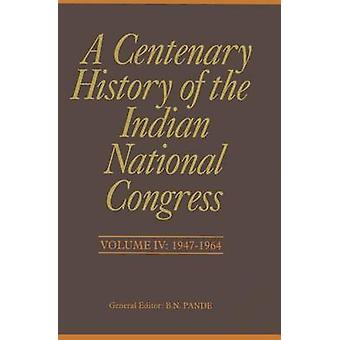A Centenary History of the Indian National Congress(Volume IV) by Pra