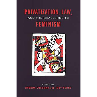 Privatization - Law - and the Challenge to Feminism by Brenda Cossman