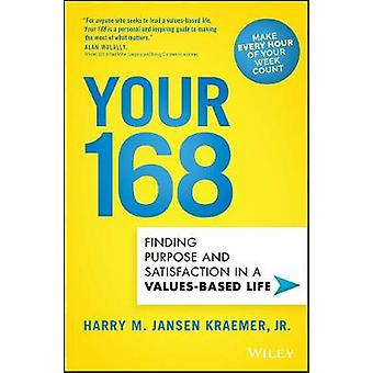 Your 168 - Finding Purpose and Satisfaction in a Values-Based Life by