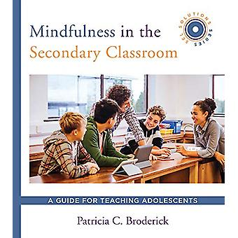 Mindfulness in the Secondary Classroom - A Guide for Teaching Adolesce