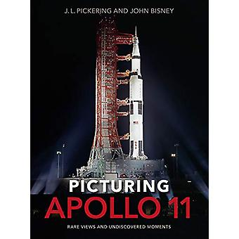 Picturing Apollo 11 - Rare Views and Undiscovered Moments by J.L. Pick