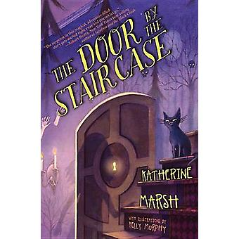 The Door by the Staircase by Katherine Marsh - Kelly Murphy - 9781423