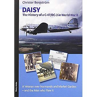 Daisy - The History of a C-47/DC-3 in World War II and the Men Who Fle