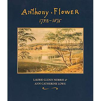 Anthony Flower - The Life and Art of a Country Painter - 1792-1875/La