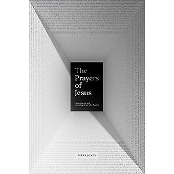 The Prayers of Jesus - Listening to and Learning from Our Savior by Ma