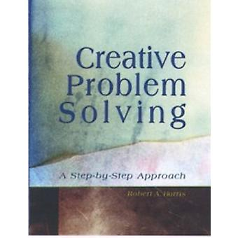 Creative Problem Solving - A Step-by-Step Approach by Robert A. Harris