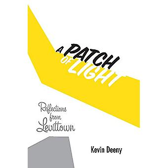 A Patch of Light - Reflections from Levittown by Kevin Deeny - 9781543