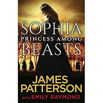 Sophia - Princess Among Beasts by James Patterson - 9781787462311 Book