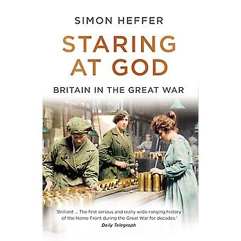 Staring at God  Britain in the Great War by Simon Heffer