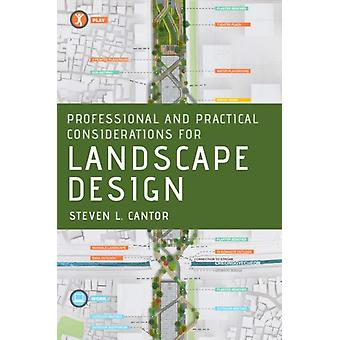 Professional and Practical Considerations for Landscape Design by Cantor & Steven L. Landscape Architect