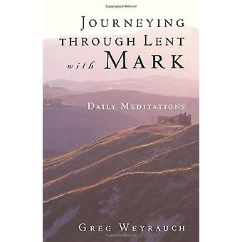 Journeying Through Lent with Mark - Daily Meditations by Gregory Weyra