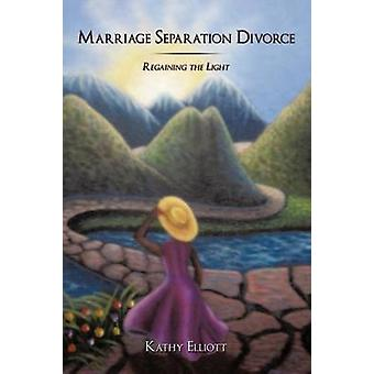 Marriage Separation Divorce - Regaining the Light by Kathy Elliott - 9
