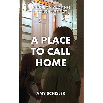 A Place to Call Home by Amy Schisler - 9781732224261 Book