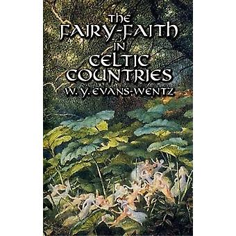 The FairyFaith in Celtic Countries by W. Y. EvansWentz