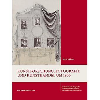 Kunstforschung Fotografie und Kunsthandel um 1900 by Martin Gaier