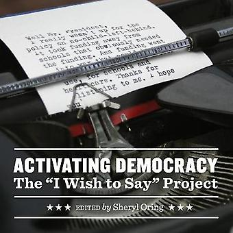 Activating Democracy The I Wish to Say Project The I Wish to Say Project