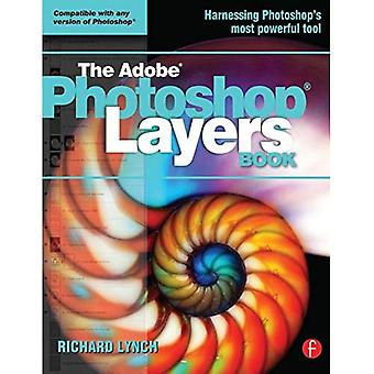 THE ADOBE PHOTOSHOP LAYERS BOOK: Compatible with any version of Photoshop