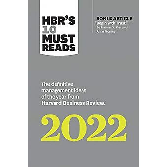 HBRs 10 Must Reads 2022 The Definitive Management Ideas of the Year from Harvard Business Review with bonus article Begin with Trust by Frances X. Frei and Anne Morriss by Harvard Business Review